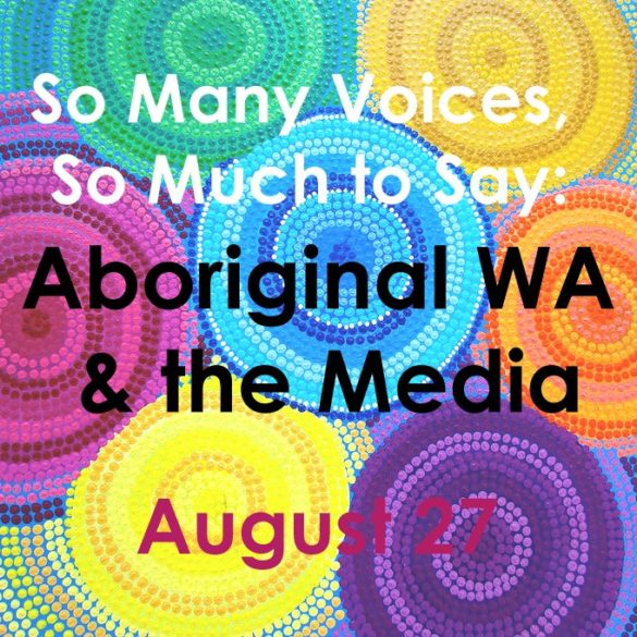 So Many Voices, So Much to Say: Aboriginal Western Australia and the Media